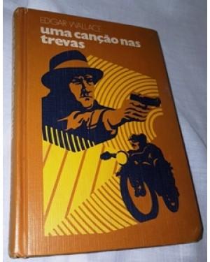 livro -uma canção nas trevas, de Edgar Wallace, drama, publicação nova, da original de 1927, capa dura, perfeito estado.256 páginas.